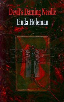 Devil's Darning Needle - Linda Holeman