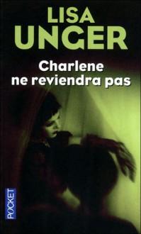 Charlène ne reviendra pas - Lisa Unger