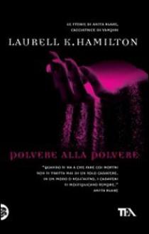 Polvere alla Polvere (Anita Blake, #5) - Laurell K. Hamilton