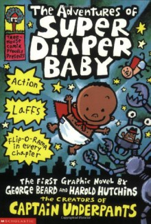The Adventures of Super Diaper Baby - Dav Pilkey, George Beard, Harold Hutchins