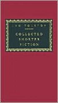 Collected Shorter Fiction, Vol. 2: Volume II - Leo Tolstoy