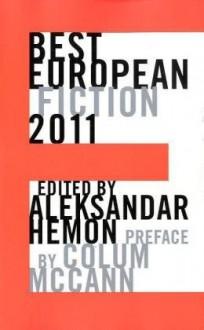 Best European Fiction 2011 - Aleksandar Hemon, Colum McCann