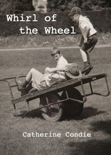 Whirl of the Wheel - Catherine Condie