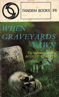 When Graveyards Yawn - August Derleth