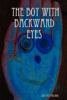 The Boy with Backward Eyes - Matt McFarland