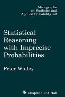 Statistical Reasoning With Imprecise Probabilities - Peter Walley
