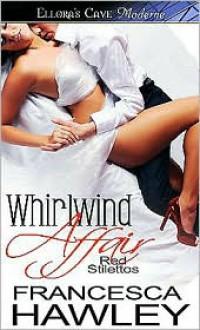 Whirlwind Affair (Red Stilettos #2) - Francesca Hawley