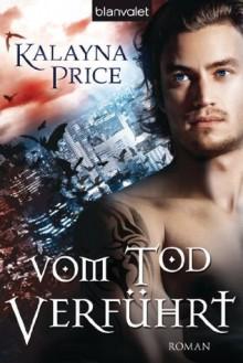 Vom Tod verführt: Roman (German Edition) - Kalayna Price, Lothar Woicke