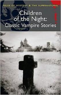 Children of the Night: Classic Vampire Stories (Mystery & Supernatural) - David Stuart Davies