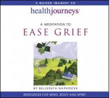 A Meditation To Ease Grief (Health Journeys) - Belleruth Naparstek