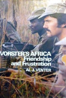 Vorster's Africa: Friendship and Frustration - Al J. Venter