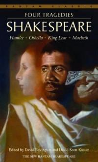 Four Tragedies: Hamlet, Othello, King Lear, Macbeth (Bantam Classics) - David Scott Kastan, David Bevington, William Shakespeare