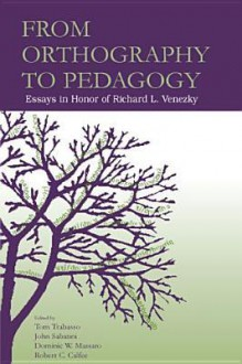 From Orthography to Pedagogy: Essays in Honor of Richard L. Venezky - Tom Trabasso, John P Sabatini, Dominic W Massaro, Robert Calfee