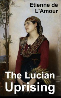 The Lucian Uprising - Etienne de L'Amour