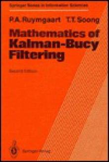 Mathematics of Kalman-Bucy Filtering - P.A. Ruymgaart, T.T. Soong
