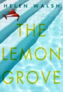 The Lemon Grove - Helen Walsh