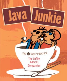 Java Junkie: The Coffee Addict's Companion - Jennifer Leczkowski