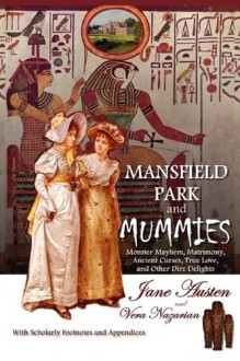 Mansfield Park and Mummies: Monster Mayhem, Matrimony, Ancient Curses, True Love, and Other Dire Delights - Vera Nazarian, Jane Austen