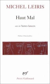 Haut Mal suivi de Autres Lancers - Michel Leiris