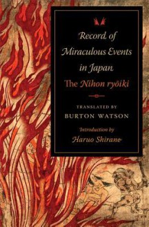 Record of Miraculous Events in Japan: The Nihon Ryoiki - Burton Watson