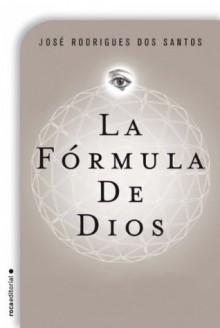 La fórmula de Dios (Spanish Edition) - José Rodrigues dos Santos, Mario Merlino