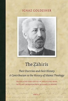 The Zahiris: Their Doctrine and Their History. a Contribution to the History of Islamic Theology - Ignaz Goldziher