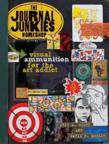 The Journal Junkies Workshop: Visual Ammunition for the Art Addict - Eric M. Scott