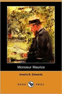 Monsieur Maurice (Dodo Press) - Amelia B. Edwards