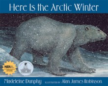 Here Is the Arctic Winter - Madeleine Dunphy, Alan James Robinson