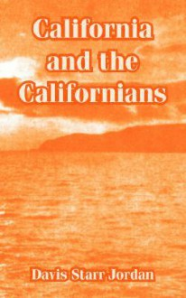 California and the Californians - David Starr Jordan