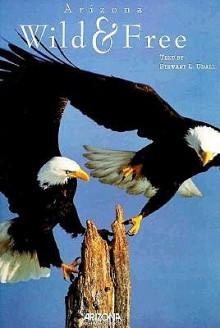 Arizona: Wild & Free - Stewart L. Udall, Randy Udall