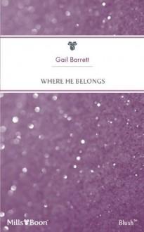 Mills & Boon : Where He Belongs - Gail Barrett