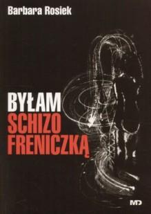 Byłam schizofreniczką - Barbara Rosiek