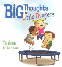 Big Thoughts For Little Thinkers: The Mission - Joey Allen