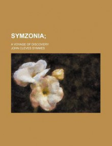 Symzonia; A Voyage of Discovery - John Cleves Symmes