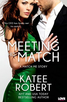 Meeting His Match (A Match Me Novel) (Entangled Lovestruck) - Katee Robert