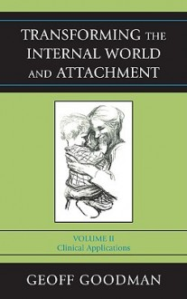 Transforming the Internal World and Attachment: Clinical Applications - Geoff Goodman