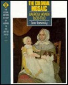 The Colonial Mosaic: American Women, 1600 1760 - Jane Kamensky