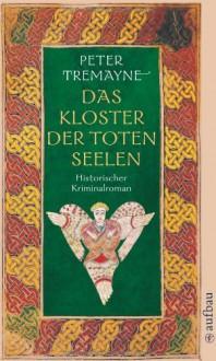 Das Kloster der toten Seelen: Historischer Kriminalroman (Schwester Fidelma ermittelt) - Peter Tremayne