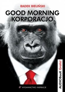 Good Morning Korporacjo - Radek Bieliński