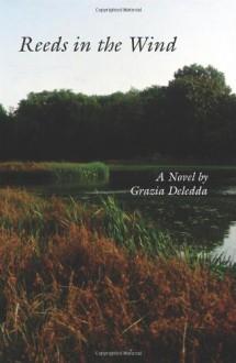 Reeds in the Wind - Grazia Deledda, Martha King, Dolores Turchi