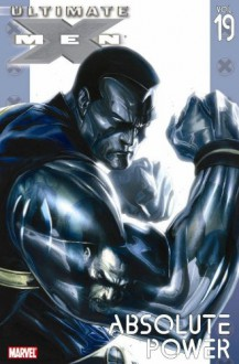 Ultimate X-Men, Vol. 19: Absolute Power - Aron E. Coleite, Mark Brooks