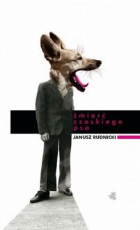 Śmierć czeskiego psa - Janusz Rudnicki