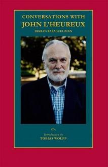 Conversations with John L'Heureux - Dikran Karagueuzian, Dikran Karagueuzian