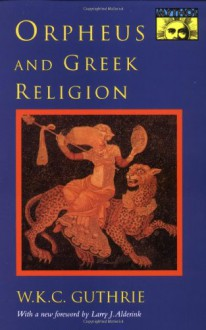 Orpheus and Greek Religion: A Study of the Orphic Movement - W.K.C. Guthrie,L. Alderlink