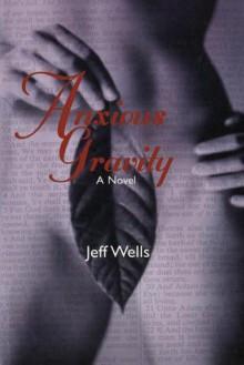 Anxious Gravity: A Novel - Wells Jeff