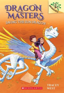 Dragon Masters #2: Saving the Sun Dragon - Tracey West,Graham Howells