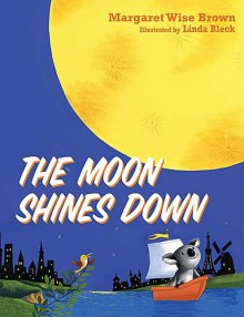 The Moon Shines Down - Margaret Wise Brown