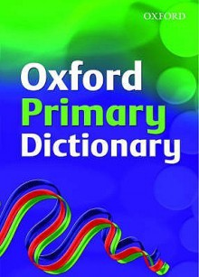 Oxford Primary Dictionary 2007 (Dictionary) - Andrew Delahunty