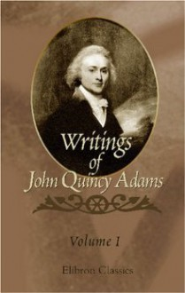Writings of John Quincy Adams: Volume 1: 1779-1796 - John Quincy Adams